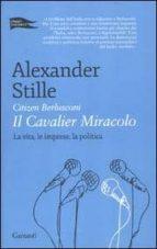 El libro de Citizen berlusconi: il cavalier miracolo: la vita, le imprese, la politica autor ALEXANDER STILLE EPUB!