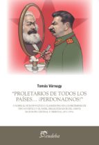 """""""proletarios de todos los países… ¡perdonadnos!"""" (ebook)-tomás várnagy-9789502326672"""