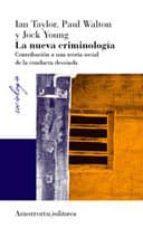 la nueva criminologia: contribucion a una teoria social de la con ducta desviada (2ª ed.)-ian taylor-jock young-9789505181872