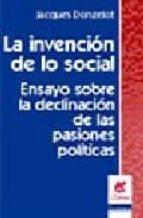 la invencion de lo social: ensayos sobre la declinacion de las pa siones politicas-jacques donzelot-9789506025472
