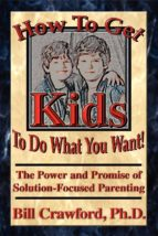 how to get kids to do what you want (ebook)-bill crawford-9780893347482