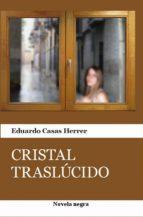 cristal traslúcido (ebook)-eduardo casas herrer-9781311511782