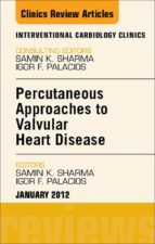 PERCUTANEOUS APPROACHES TO VALVULAR HEART DISEASE, AN ISSUE OF INTERVENTIONAL CARDIOLOGY CLINICS - E-BOOK