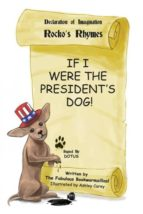 El libro de If i were the presidents dog! autor THE FABULOUS BOOKWORMZILLAS DOC!