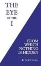 the eye of the i: from which nothing is hidden david r. hawkins 9781781807682