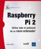 raspberry pi 2: utilice todo el potencial de su nano ordenador françois mocq 9782746099982