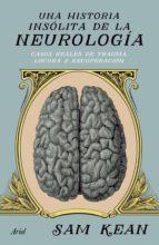 una historia insólita de la neurología (ebook)-sam kean-9786077475682