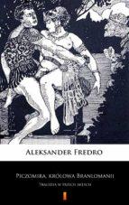 piczomira, królowa branlomanii (ebook) aleksander fredro 9788381360982