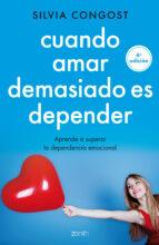 cuando amar demasiado es depender: aprende a superar la dependencia emocial silvia congost 9788408136682
