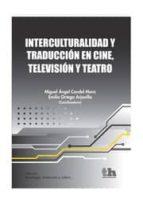 interculturalidad y traduccion en cine, television y teatro miguel angel candel mora emilio ortega arjonilla 9788415442882