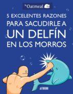 5 excelentes razones para sacudirle a un delfín en los morros-9788415685982