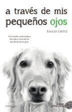 a traves de mis pequeños ojos (8ª ed.) emilio ortiz 9788416634682