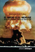el miedo es el mensaje: riesgo, incertidumbre y medios de comunic acion-enrique gil calvo-9788420641782