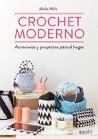crochet moderno: accesorios y proyectos para el hogar molla mills 9788425228582