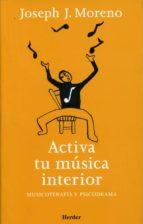 activa tu musica interior: musicoterapia y psicodrama-joseph j. moreno-9788425423482