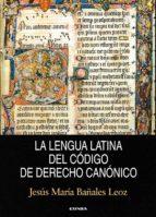 la lengua latina del codigo de derecho canonico jesus maria bañales leoz 9788431330682