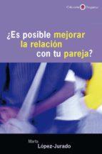 ¿es posible mejorar la relación con tu pareja? (ebook) marta lopez jurado 9788433033482
