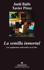 la semilla inmortal: los argumentos universales en el cine-jordi ballo-xavier perez-9788433905482