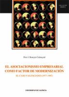 el asociacionismo empresarial como factor de modernizacion: el ca so valenciano (1977-1997)-pere j. beneyto calatayud-9788437043982