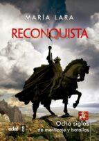 reconquista: ocho siglos de mestizaje y batallas maria lara martinez 9788441435582