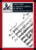 la edicion critica de la musica: historia, metodo y practica-james grier-9788446023982