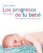 los progresos de tu bebe : como estimular el desarrollo de tu hij o de 0 a 3 años-carol cooper-9788448047382
