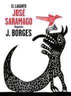 el lagarto-jose saramago-jose francisco borges-9788448849382