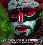los ultimos hombres primitivos: las tribus de nueva guinea-iago corazza-9788466219082