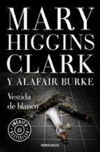vestida de blanco mary higgins clark alafair burke 9788466341882