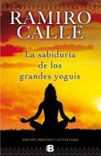 la sabiduria de los grandes yoguis-ramiro calle-9788466652582