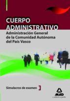 CUERPO ADMINISTRATIVO DE LA ADMINISTRACION GENERAL DE LA COMUNIDA D AUTONOMA DEL PAIS VASCO. SIMULACROS DE EXAMEN