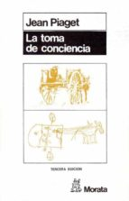 la toma de conciencia (3ª ed.) jean piaget 9788471120182
