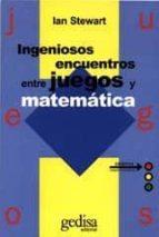 ingeniosos encuentros entre juegos y matematica ian stewart 9788474324082