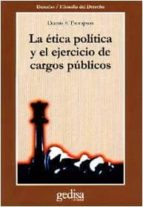 la etica politica y el ejercicio de cargos publicos-dennis f. thompson-9788474326482