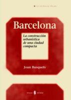 barcelona: la construccion urbanistica de una ciudad compacta joan busquets 9788476284582