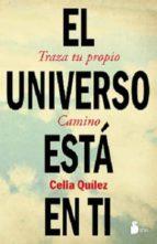 el universo esta en ti: traza tu propio camino-celia quilez-9788478088782