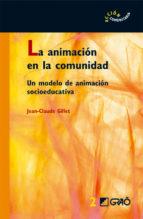 animacion en la comunidad: un modelo de animacion socioeducativa jean claude gillet 9788478274482