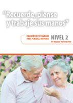recuerde, piense y trabaje sus manos. nivel 2. cuaderno de trabaj o para personas mayores.-mª amparo herrero polo-9788478699582
