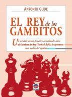 el rey de los gambitos: un estudio teorico-practico actualizado s obre el gambito de rey (1 e4 e5 2 f4), la apertura mas audaz del ajedrez-antonio gude-9788479027582