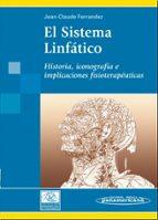 el sistema linfatico: historia, iconografia e implicaciones fisio terapeuticas jean claude ferrandez 9788479039882