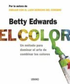el color: un metodo para dominar el arte de combinar los colores betty edwards betty edwars 9788479536282