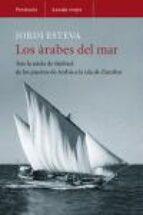 los arabes del mar: tras la estela de simbad (de los puertos de arabia a la isla de zanzibar)-jordi esteva-9788483077382