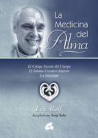 la medicina del alma: el codigo secreto del cuerpo. el idioma cre ativo interior. la intuicion (2ª ed)-eric rolf-9788484451082