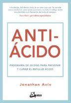 antiácido: programa de 28 días para prevenir y curar el reflujo acido jonathan aviv 9788484457282