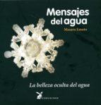 mensajes del agua: la belleza oculta del agua (11ª ed) masaru emoto 9788487403682