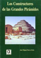 los constructores de las grandes piramides-jose miguel parra ortiz-9788488676382