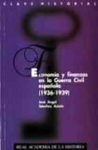 economia y finanzas en la guerra acivil española (1936 1939) jose angel sanchez asiain 9788489512382