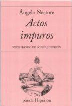 actos impuros (xxxii premio de poesia hiperion)-angelo nestore-9788490020982