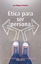 ética para ser persona (ebook)-luis miguel notario-9788490237182