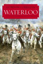 waterloo: una nueva historia de la batalla y sus ejercitos-gordon corrigan-9788490603482